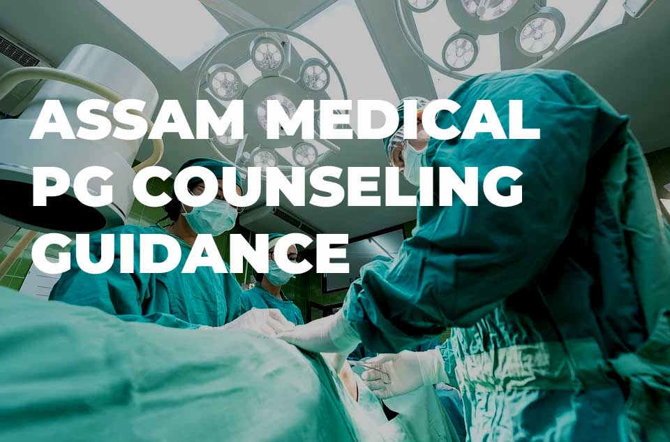 ASSAM MEDICAL PG COUNSELING MD MS ADMISSION
